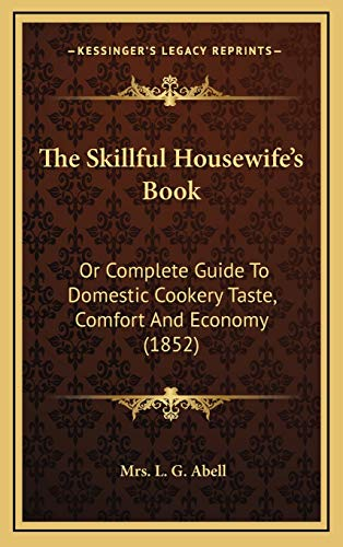 9781167274046: The Skillful Housewife's Book: Or Complete Guide To Domestic Cookery Taste, Comfort And Economy (1852)