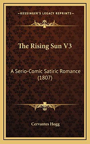 9781167274336: The Rising Sun V3: A Serio-Comic Satiric Romance (1807)