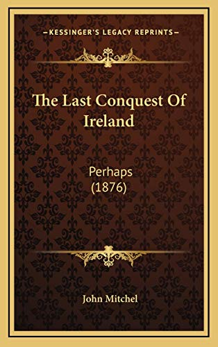 9781167274947: The Last Conquest Of Ireland: Perhaps (1876)