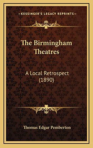 9781167275173: The Birmingham Theatres: A Local Retrospect (1890)