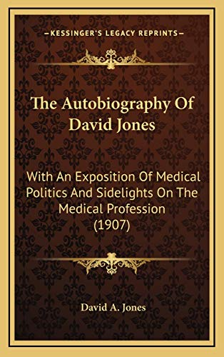 9781167275463: The Autobiography Of David Jones: With An Exposition Of Medical Politics And Sidelights On The Medical Profession (1907)