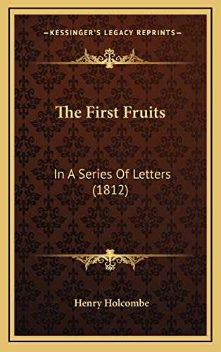 9781167276620: The First Fruits: In A Series Of Letters (1812)