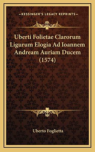 9781167277610: Uberti Folietae Clarorum Ligurum Elogia Ad Ioannem Andream Auriam Ducem (1574) (Latin Edition)