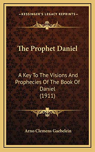 9781167277863: The Prophet Daniel: A Key To The Visions And Prophecies Of The Book Of Daniel (1911)