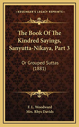 9781167278297: The Book Of The Kindred Sayings, Sanyutta-Nikaya, Part 3: Or Grouped Suttas (1881)