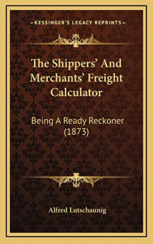 9781167278563: The Shippers' And Merchants' Freight Calculator: Being A Ready Reckoner (1873)