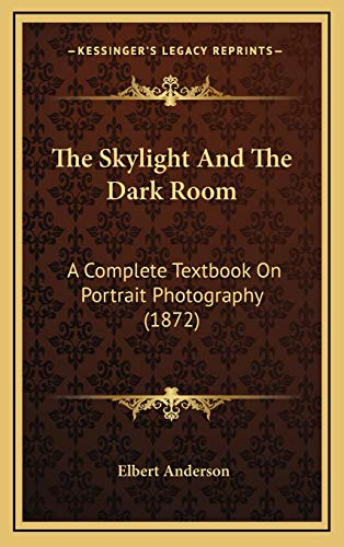 9781167279065: The Skylight And The Dark Room: A Complete Textbook On Portrait Photography (1872)