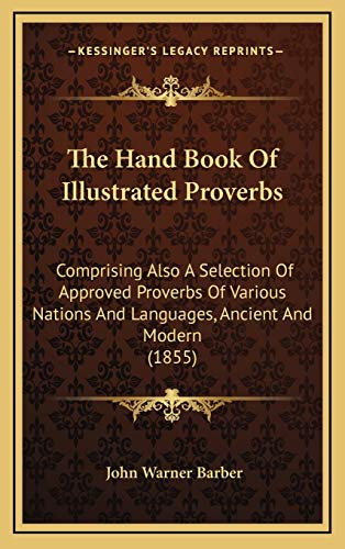 9781167280153: The Hand Book of Illustrated Proverbs: Comprising Also a Selection of Approved Proverbs of Various Nations and Languages, Ancient and Modern (1855)
