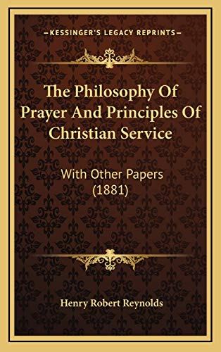 9781167280702: The Philosophy Of Prayer And Principles Of Christian Service: With Other Papers (1881)