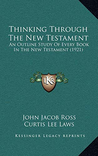 9781167280801: Thinking Through the New Testament: An Outline Study of Every Book in the New Testament (1921)