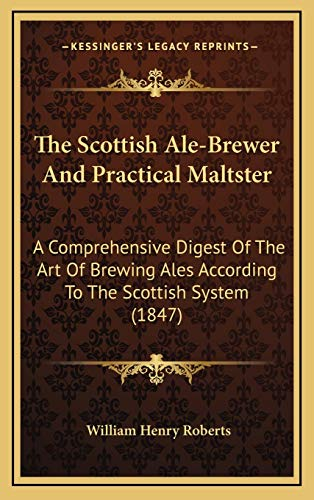 9781167281136: The Scottish Ale-Brewer And Practical Maltster: A Comprehensive Digest Of The Art Of Brewing Ales According To The Scottish System (1847)