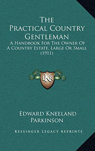 9781167281518: The Practical Country Gentleman: A Handbook For The Owner Of A Country Estate, Large Or Small (1911)