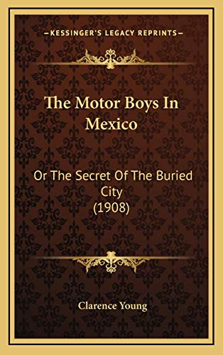 9781167281761: The Motor Boys In Mexico: Or The Secret Of The Buried City (1908)