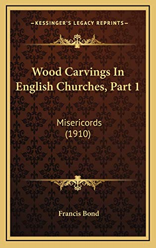9781167282300: Wood Carvings In English Churches, Part 1: Misericords (1910)