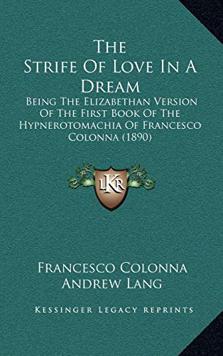 9781167283352: The Strife Of Love In A Dream: Being The Elizabethan Version Of The First Book Of The Hypnerotomachia Of Francesco Colonna (1890)