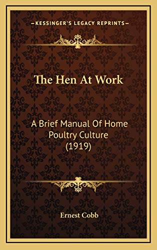 9781167283734: The Hen At Work: A Brief Manual Of Home Poultry Culture (1919)