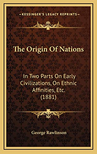 9781167288333: The Origin Of Nations: In Two Parts On Early Civilizations, On Ethnic Affinities, Etc. (1881)