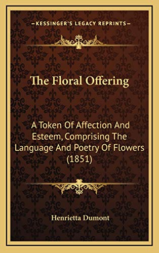 9781167288548: The Floral Offering: A Token Of Affection And Esteem, Comprising The Language And Poetry Of Flowers (1851)