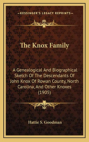 9781167289392: The Knox Family: A Genealogical And Biographical Sketch Of The Descendants Of John Knox Of Rowan County, North Carolina, And Other Knoxes (1905)