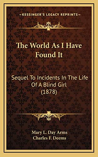 9781167289651: The World As I Have Found It: Sequel To Incidents In The Life Of A Blind Girl (1878)