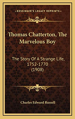 9781167291906: Thomas Chatterton, The Marvelous Boy: The Story Of A Strange Life, 1752-1770 (1908)