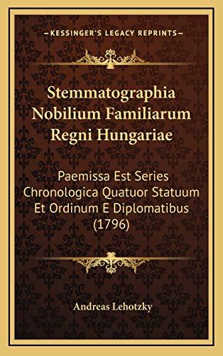 9781167296550: Stemmatographia Nobilium Familiarum Regni Hungariae: Paemissa Est Series Chronologica Quatuor Statuum Et Ordinum E Diplomatibus (1796)
