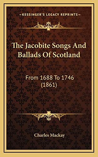 9781167297052: The Jacobite Songs And Ballads Of Scotland: From 1688 To 1746 (1861)