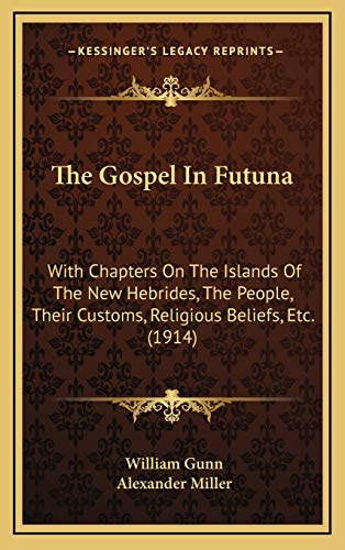 9781167297939: The Gospel In Futuna: With Chapters On The Islands Of The New Hebrides, The People, Their Customs, Religious Beliefs, Etc. (1914)