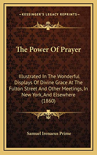 9781167299469: The Power Of Prayer: Illustrated In The Wonderful Displays Of Divine Grace At The Fulton Street And Other Meetings, In New York, And Elsewhere (1860)
