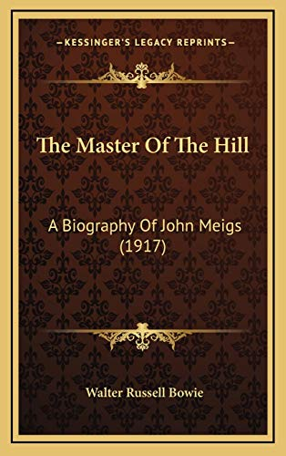 9781167301278: The Master Of The Hill: A Biography Of John Meigs (1917)