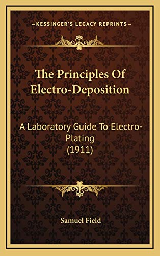 9781167301322: The Principles Of Electro-Deposition: A Laboratory Guide To Electro-Plating (1911)
