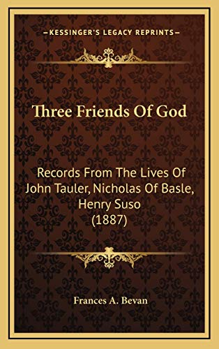 9781167301674: Three Friends Of God: Records From The Lives Of John Tauler, Nicholas Of Basle, Henry Suso (1887)