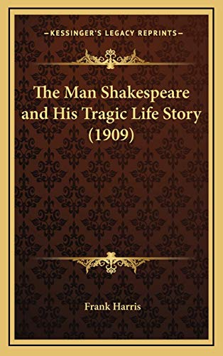The Man Shakespeare and His Tragic Life Story (1909) (9781167304453) by Frank Harris
