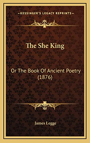 9781167304507: The She King: Or The Book Of Ancient Poetry (1876)