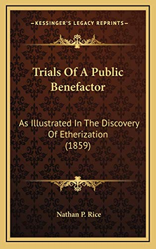 9781167306945: Trials Of A Public Benefactor: As Illustrated In The Discovery Of Etherization (1859)