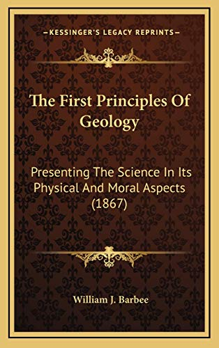 9781167309205: The First Principles Of Geology: Presenting The Science In Its Physical And Moral Aspects (1867)