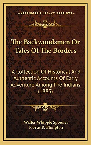 9781167311703: The Backwoodsmen Or Tales Of The Borders: A Collection Of Historical And Authentic Accounts Of Early Adventure Among The Indians (1883)