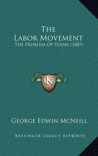 9781167313226: The Labor Movement: The Problem Of Today (1887)