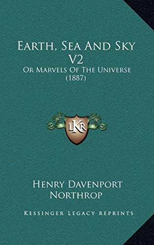 9781167313868: Earth, Sea And Sky V2: Or Marvels Of The Universe (1887)