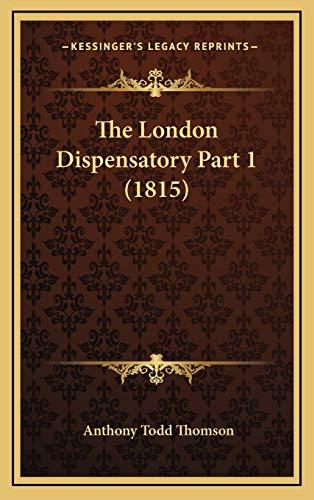9781167318993: The London Dispensatory Part 1 (1815)