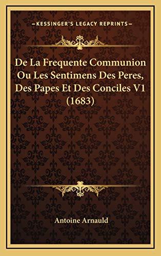 9781167319020: De La Frequente Communion Ou Les Sentimens Des Peres, Des Papes Et Des Conciles V1 (1683) (French Edition)