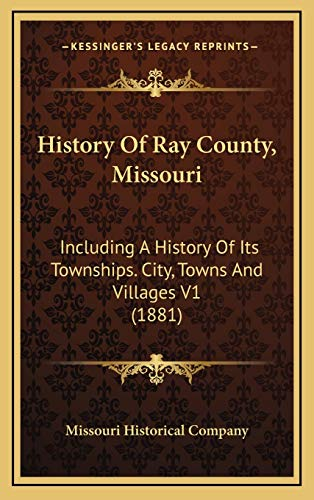 9781167319174: History Of Ray County, Missouri: Including A History Of Its Townships. City, Towns And Villages V1 (1881)