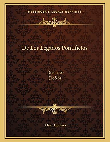 De Los Legados Pontificios: Discurso (1858) (Spanish
