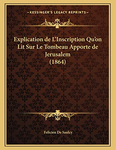 9781167322990: Explication de L'Inscription Qu'on Lit Sur Le Tombeau Apporte de Jerusalem (1864) (French Edition)
