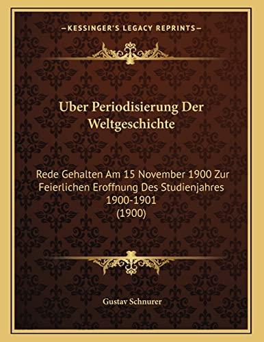 9781167325823: Uber Periodisierung Der Weltgeschichte: Rede Gehalten Am 15 November 1900 Zur Feierlichen Eroffnung Des Studienjahres 1900-1901 (1900)