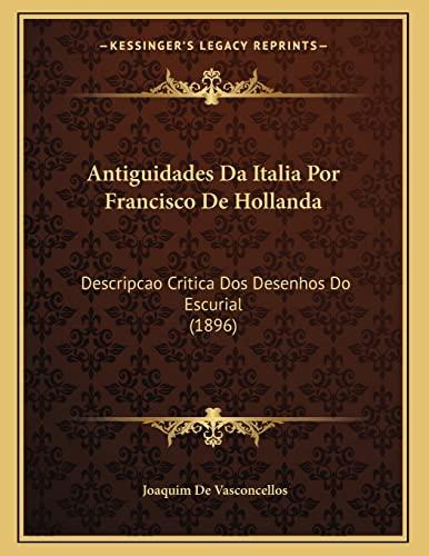 9781167328343: Antiguidades Da Italia Por Francisco De Hollanda: Descripcao Critica Dos Desenhos Do Escurial (1896) (Portuguese Edition)