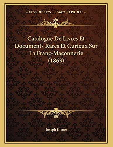 9781167331558: Catalogue De Livres Et Documents Rares Et Curieux Sur La Franc-Maconnerie (1863) (French Edition)