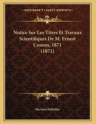9781167339974: Notice Sur Les Titres Et Travaux Scientifiques de M. Ernest Cosson, 1871 (1871)
