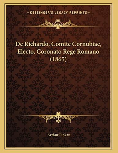 9781167348587: De Richardo, Comite Cornubiae, Electo, Coronato Rege Romano (1865) (Latin Edition)