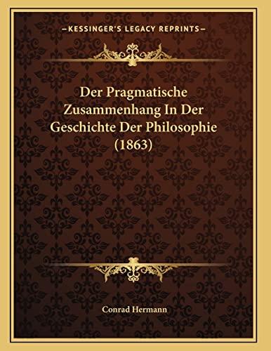 9781167365676: Der Pragmatische Zusammenhang in Der Geschichte Der Philosophie (1863)